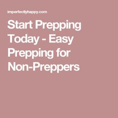 Start Prepping Today - Easy Prepping for Non-Preppers