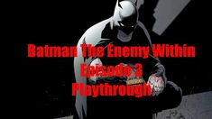 Batman The Enemy Within Episode 3 Playthrough