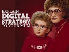EXPLAIN Digital Strategy TO YOUR MUM