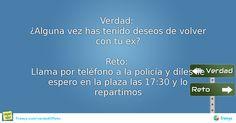 """Verdad:   ¿Alguna vez has tenido deseos de volver con tu ex?     Reto:   Llama por teléfono a la policía y diles """"Te espero en la plaza las 17:30 y lo repartimos"""" #Normal #Presente #Distancia #atreverte"""