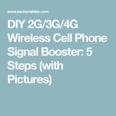 DIY 2G/3G/4G Wireless Cell Phone Signal Booster: 5 Steps (with Pictures)