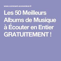 Les 50 Meilleurs Albums de Musique à Écouter en Entier GRATUITEMENT !