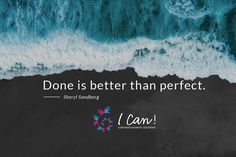 """Done is better than perfect."" - Sherly Sandberg #ICan #inspire #motivate"