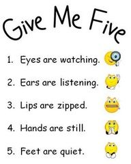 """This can be used as a saying in the classroom, when the teacher says to the class """"Give Me Five"""" then they know they must remember to do these five things at that time. Also could be used at part of the classroom rules, which are posted in the classroom. -Katey Meschler"""