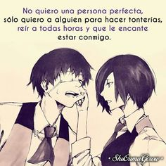 Translation: I don't want a perfect person. I just want someone I can do stupid things with. Someone I can laugh with for hours and that enjoys being with me.