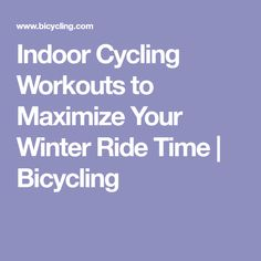 Indoor Cycling Workouts to Maximize Your Winter Ride Time   Bicycling #bikingworkoutoutdoor