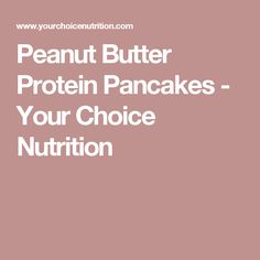 Peanut Butter Protein Pancakes - Your Choice Nutrition