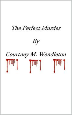 The Perfect Murder by Courtney Wendleton http://www.amazon.com/dp/B017E1G0MY/ref=cm_sw_r_pi_dp_XmR0wb02DE3NW