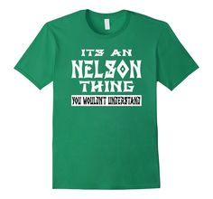 Men's It's An NELSON Thing You Wouldn't Understand T-Shirt  2XL Kelly Green -- Awesome products selected by Anna Churchill