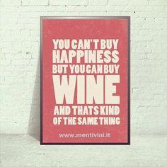 Non puoi comprare la felicità, ma puoi comprare il VINO che è circa la stessa cosa. www.mentini.it