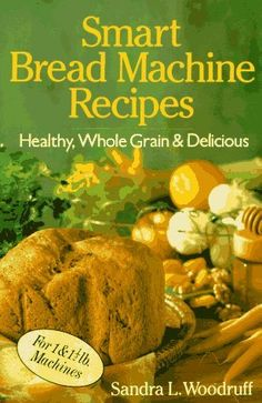 Smart Bread Machine Recipes: Healthy, Whole Grain & Delicious by Sandra Woodruff, http://www.amazon.com/dp/0806906901/ref=cm_sw_r_pi_dp_H9w5rb1YT5D4N