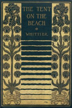 Margaret Neilson Armstrong (American, 1867 – 1944): book cover design for The Tent on the Beach by John Greenleaf Whittier (via Rare Book School)