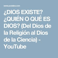 ¿DIOS EXISTE? ¿QUIÉN O QUÉ ES DIOS? (Del Dios de la Religión al Dios de la Ciencia) - YouTube