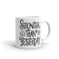 Stronger than Yesterday - Mug. Whether you're drinking your morning coffee, your evening tea, or something in between – this mug's for you! It's sturdy and glos Stronger Than Yesterday, Morning Coffee, Drinking, Cups, Make It Yourself, Tea, Tableware, Shop, How To Make