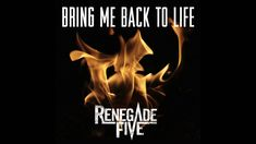 Bring me back to life - Renegade Five