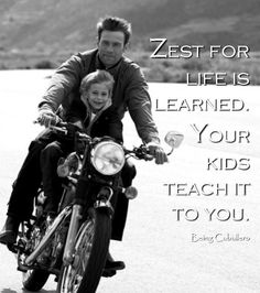 Zest for life is learned. Your kids teach it to you. -Being Caballero-
