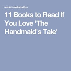 11 Books to Read If You Love 'The Handmaid's Tale'