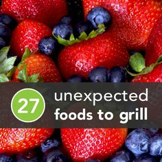 27 Unexpected Foods to Grill This Summer | Greatist.  Love grilled pizza, and this has tons of other summery grilling ideas!