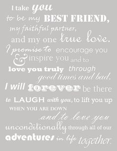 Je te prends pour être mon meilleur ami, mon fidèle partenaire et mon seul véritable amour. Je promets de t'encourager, t'inspirer et de toujours t'aimer dans les bons comme les mauvais moments. Je serai toujours là pour rire avec toi, t'élever quand tu seras au plus bas et t'accompagner au travers de toutes nos aventures.