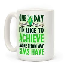 One Day I'd Like To Achieve More Than My Sims Have - It's a bit depressing when your Sims get new jobs, married, job opportunities and live a better life than you could ever hope for. Realize your life and strive to beat your Sim with this video game life themed coffee mug design!