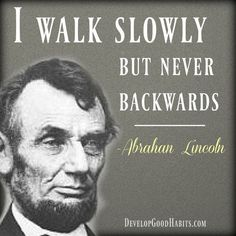 Historic Abraham Lincoln Quote on Success- I walk slowly- never backwards