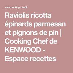 Raviolis ricotta épinards parmesan et pignons de pin | Cooking Chef de KENWOOD - Espace recettes
