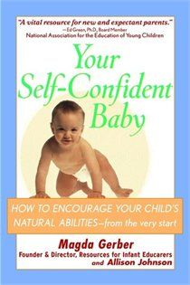 Your self-confident baby. RIE approach- by Magda Gerber Magda Gerber, Early Years Teaching, Toddler Sleep, Montessori Baby, Programming For Kids, Teaching Strategies, Raising Kids, Good Books, Confidence