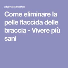 Come eliminare la pelle flaccida delle braccia - Vivere più sani The Cure, Health Fitness, How To Make, Biscotti, Diy, Medicine, Diets, Sarcasm, Art