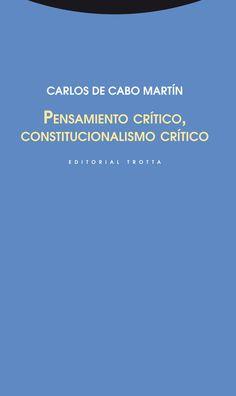 Pensamiento crítico, constitucionalismo crítico / Carlos de Cabo Martín. - 2014