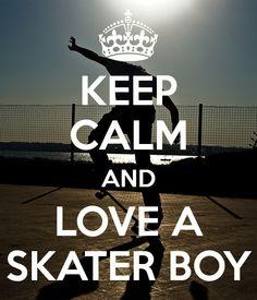 KEEP CALM AND LOVE A SKATER BOY - I do haha