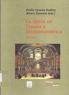 CASARES RODICIO, Emilio y TORRENTE, Álvaro. La ópera en España e Hispanoamérica. Volumen I.Música Hispana Textos Estudios (1999).