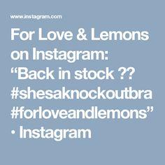 """For Love & Lemons on Instagram: """"Back in stock 💕💕 #shesaknockoutbra #forloveandlemons"""" • Instagram"""