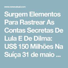 """Surgem Elementos Para Rastrear As Contas Secretas De Lula E De Dilma: US$ 150 Milhões Na Suíça  31 de maio de 2017 News Atualdilma, lula, suíça    Joesley Batista depositava 1% de propina sobre os financiamentos do BNDES em duas contas: uma de Lula, outra de Dilma Rousseff.  O jornalista Mervel Pereira comentou que, """"através de acordos internacionais mantidos com o governo da Suíça, será possível rastrear o dinheiro e cruzar os depósitos e retiradas com os acontecimentos econômicos e…"""