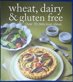 Wheat, Dairy & Gluten Free Over 70 Delicious Ideas