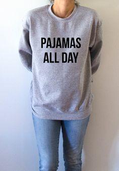 Pajamas all day Sweatshirt Unisex for women fashion sassy cute