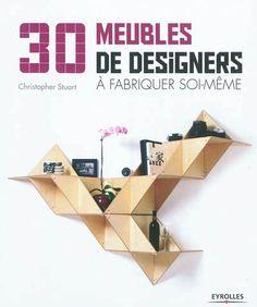 Trente projets pas à pas pour confectionner des meubles de jeunes créateurs : luminaires, tables, bureaux, etc. 2 volumes.