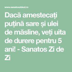Dacă amestecați puțină sare și ulei de măsline, veți uita de durere pentru 5 ani! - Sanatos Zi de Zi