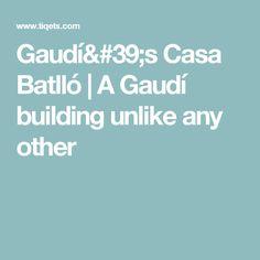 Gaudí's Casa Batlló   A Gaudí building unlike any other