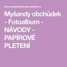 Myšandy obchůdek - Fotoalbum - NÁVODY - PAPÍROVÉ PLETENÍ