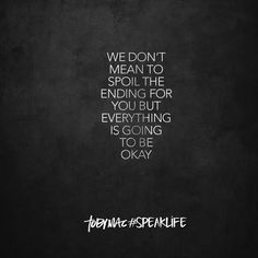 We don't meant to spoil the ending for you, but everything is going to be okay. #SpeakLife