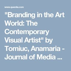 """""""Branding in the Art World: The Contemporary Visual Artist"""" by Tomiuc, Anamaria - Journal of Media Research, Vol. 8, Issue 2, May 1, 2015 