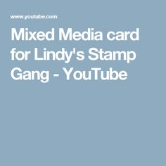 Mixed Media card for Lindy's Stamp Gang - YouTube