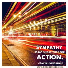 """Inspirational quote about FREEDOM. """"Sympathy is no substitute for ACTION."""" - David Livingstone #endslavery #rescueiscoming"""