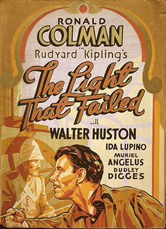 The Light That Failed - Ronald Colman, Walter Huston, Muriel Angelus, Ida Lupino Tom Conway, Going Blind, Ronald Colman, Truth And Justice, Film Genres, State School, Epic Fail Pictures, Film Base, If Rudyard Kipling