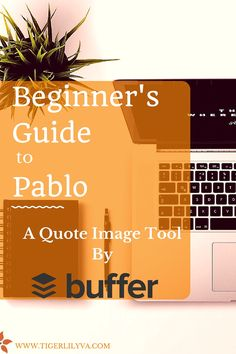 A Beginner's Guide To Pablo - A Quote Image Tool by Buffer - This is an updated version of my original post (from last year). Buffer has made some new and exciting changes to Pablo. | Tigerlily Virtual Assistance | Helping your business BLOOM!