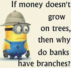 Minions logic !! ps, Banks have far fewer branches these days so are akin to Earths Forests as tree branches disappear daily ie ( tree = 3 ) branches of banks are closed daily on average and tree thousand rain forest tree's complete with their branches are felled ‼️