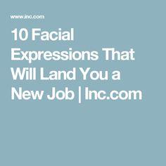 10 Facial Expressions That Will Land You a New Job | Inc.com
