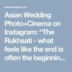 "Asian Wedding Photo+Cinema on Instagram: ""The Rukhsati - what feels like the end is often the beginning #memoirz #asianweddingphotography #asianweddingcinematography…"""