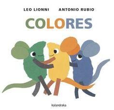 Cores, de Leo Lionni e Antonio Rubio. Leo Lionni, Illustrator, Cycle 1, Leader In Me, Super Happy, Book Crafts, Story Time, Great Books, Preschool Activities