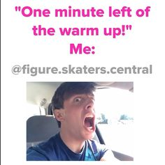 """Skaters there is one minute remaining in warm up""  Literally me"